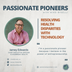 Passionate Pioneers with Mike Biselli: Resolving Health Disparities with Jamey Edwards